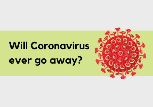 coronavirus update- will covid 19 ever go away?